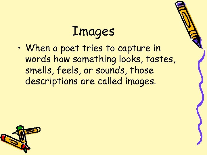 Images • When a poet tries to capture in words how something looks, tastes,
