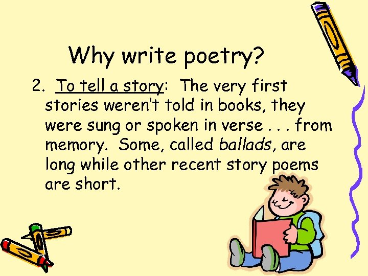 Why write poetry? 2. To tell a story: The very first stories weren't told