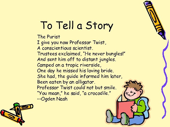 To Tell a Story The Purist I give you now Professor Twist, A conscientious