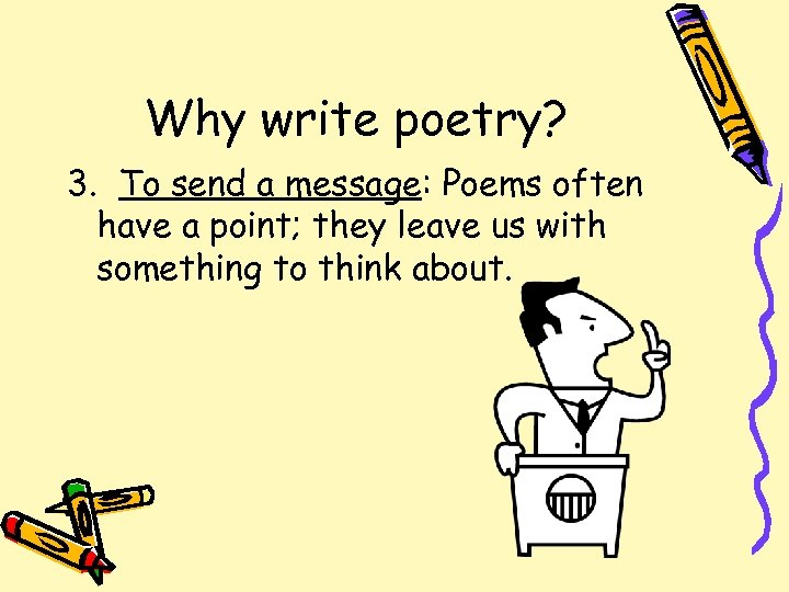 Why write poetry? 3. To send a message: Poems often have a point; they