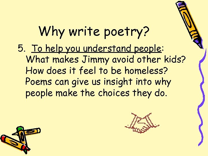 Why write poetry? 5. To help you understand people: What makes Jimmy avoid other