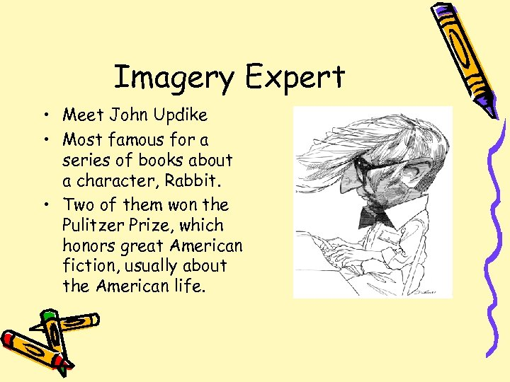 Imagery Expert • Meet John Updike • Most famous for a series of books