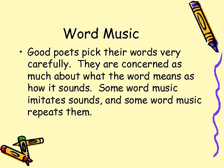 Word Music • Good poets pick their words very carefully. They are concerned as