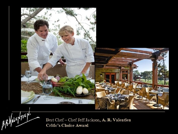 Best Chef – Chef Jeff Jackson, A. R. Valentien Critic's Choice Award