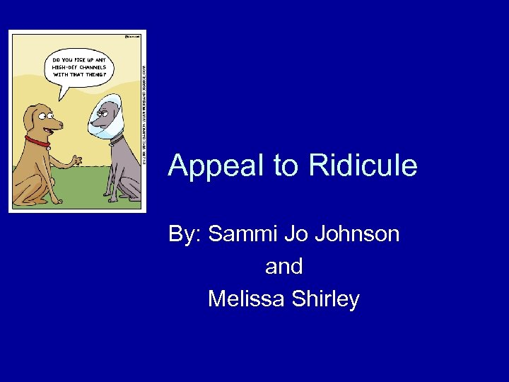 Appeal to Ridicule By: Sammi Jo Johnson and Melissa Shirley