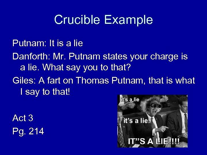 Crucible Example Putnam: It is a lie Danforth: Mr. Putnam states your charge is