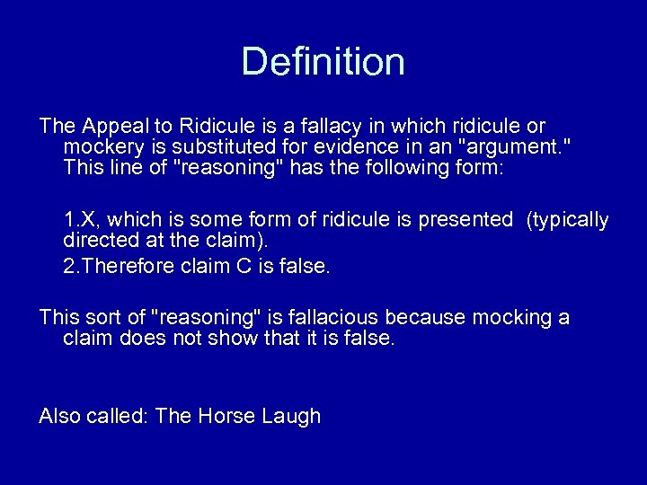 Definition The Appeal to Ridicule is a fallacy in which ridicule or mockery is