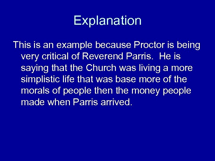 Explanation This is an example because Proctor is being very critical of Reverend Parris.