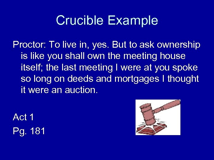 Crucible Example Proctor: To live in, yes. But to ask ownership is like you