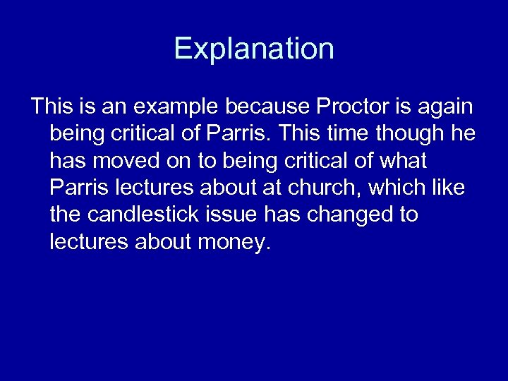 Explanation This is an example because Proctor is again being critical of Parris. This