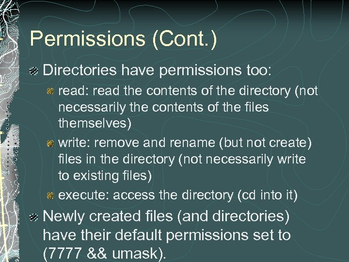 Permissions (Cont. ) Directories have permissions too: read the contents of the directory (not