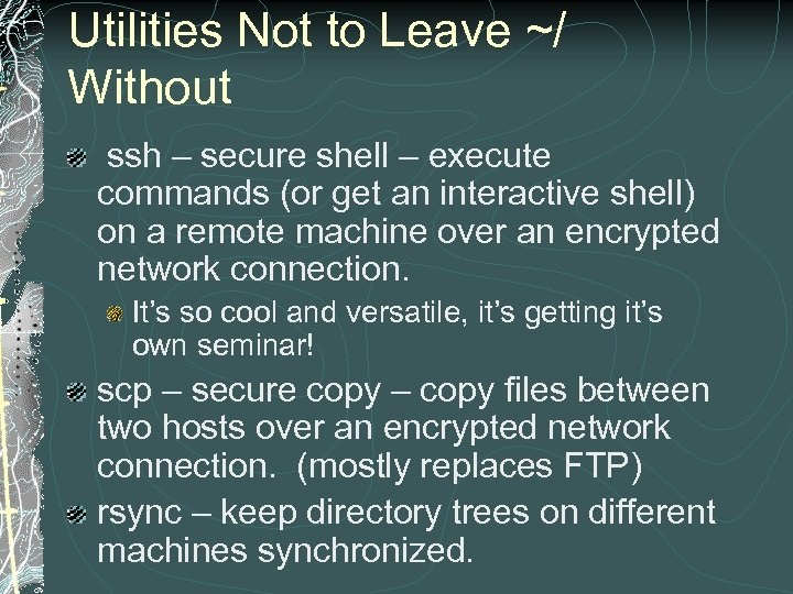 Utilities Not to Leave ~/ Without ssh – secure shell – execute commands (or