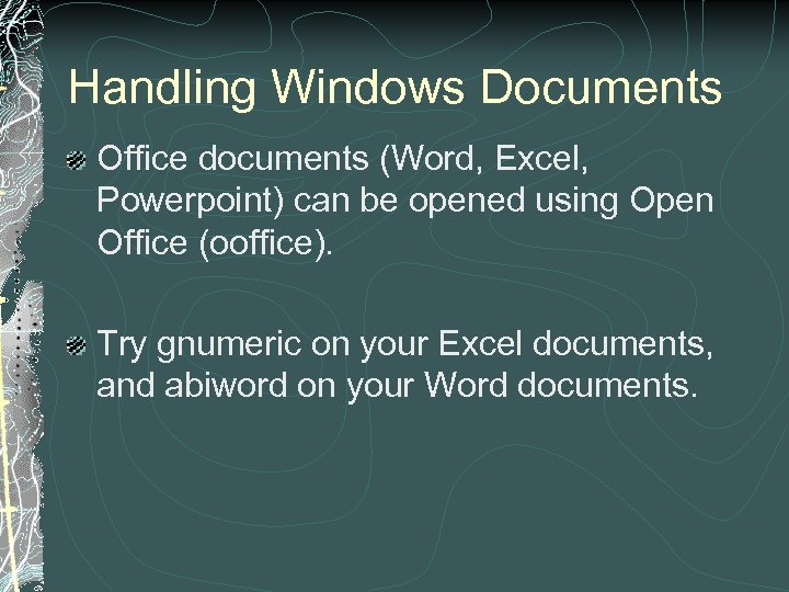 Handling Windows Documents Office documents (Word, Excel, Powerpoint) can be opened using Open Office