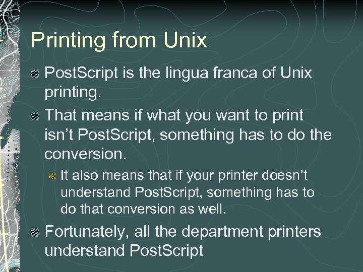 Printing from Unix Post. Script is the lingua franca of Unix printing. That means