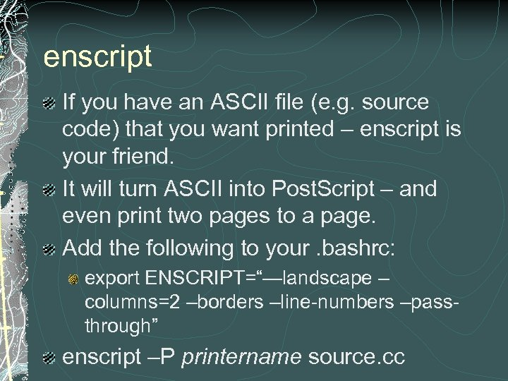 enscript If you have an ASCII file (e. g. source code) that you want