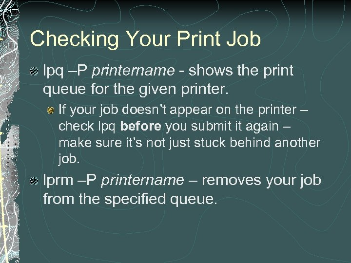 Checking Your Print Job lpq –P printername - shows the print queue for the