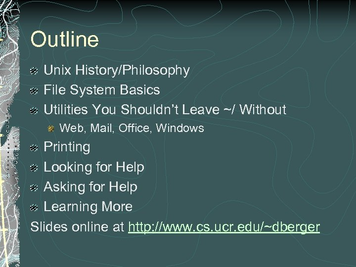 Outline Unix History/Philosophy File System Basics Utilities You Shouldn't Leave ~/ Without Web, Mail,