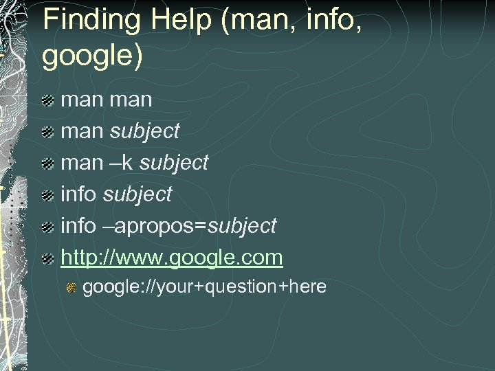 Finding Help (man, info, google) man man subject man –k subject info –apropos=subject http: