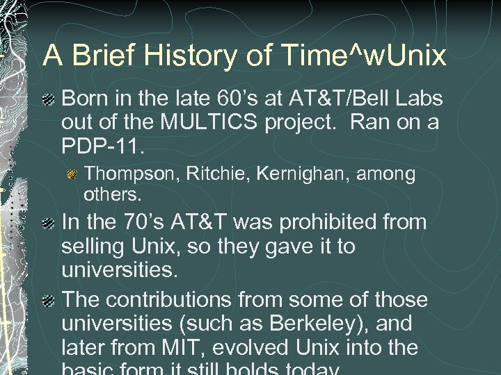 A Brief History of Time^w. Unix Born in the late 60's at AT&T/Bell Labs