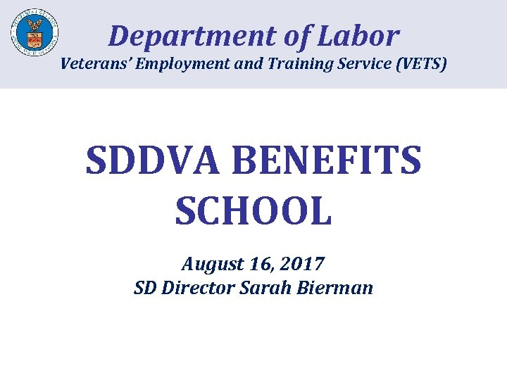Department of Labor Veterans' Employment and Training Service (VETS) SDDVA BENEFITS SCHOOL August 16,
