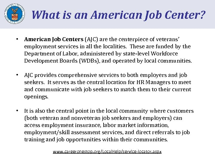 What is an American Job Center? • American Job Centers (AJC) are the centerpiece