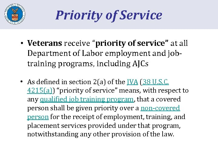 "Priority of Service • Veterans receive ""priority of service"" at all Department of Labor"