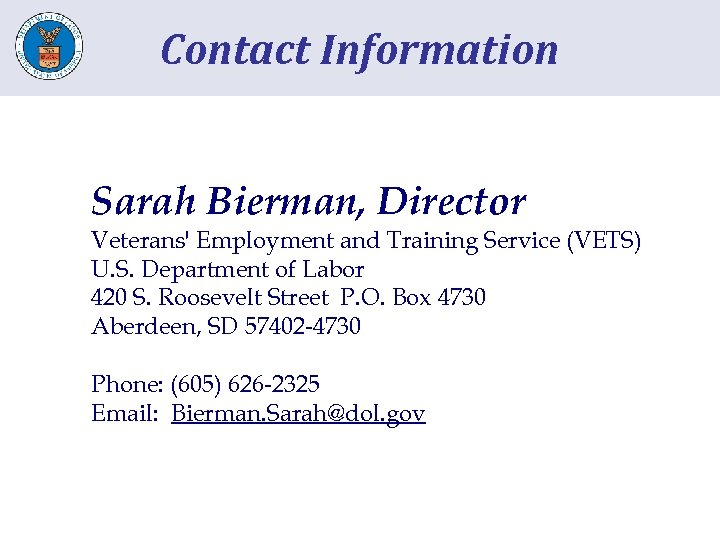 Contact Information Sarah Bierman, Director Veterans' Employment and Training Service (VETS) U. S. Department