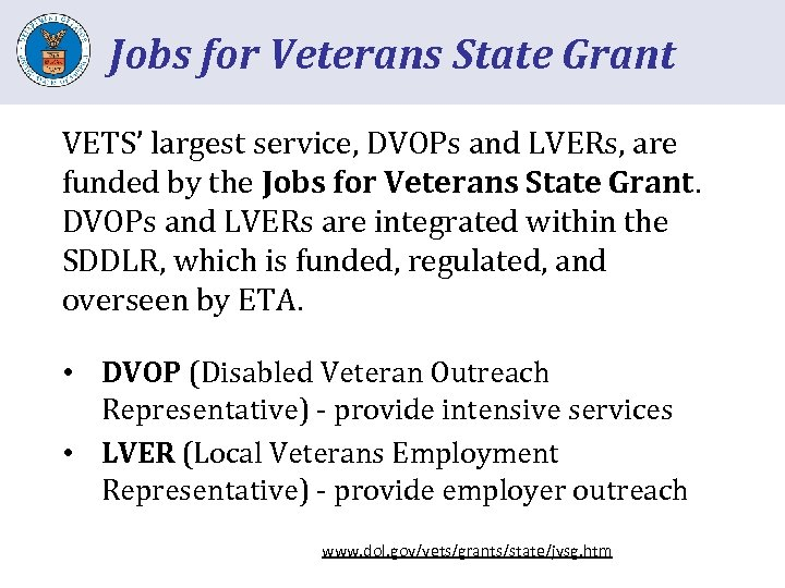 Jobs for Veterans State Grant VETS' largest service, DVOPs and LVERs, are funded by