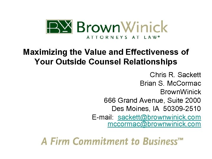 Maximizing the Value and Effectiveness of Your Outside Counsel Relationships Chris R. Sackett Brian