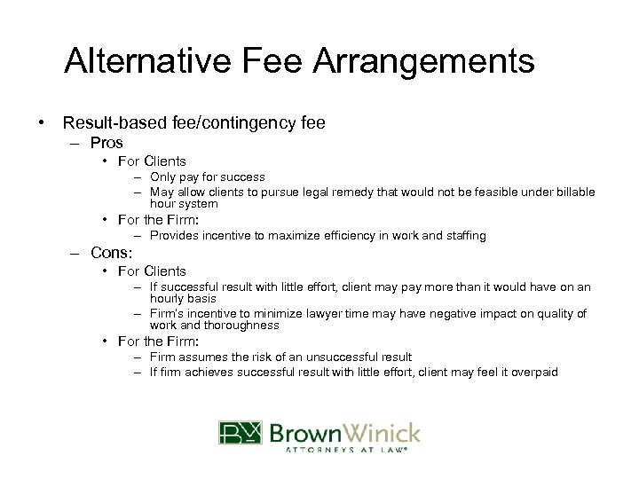 Alternative Fee Arrangements • Result-based fee/contingency fee – Pros • For Clients – Only