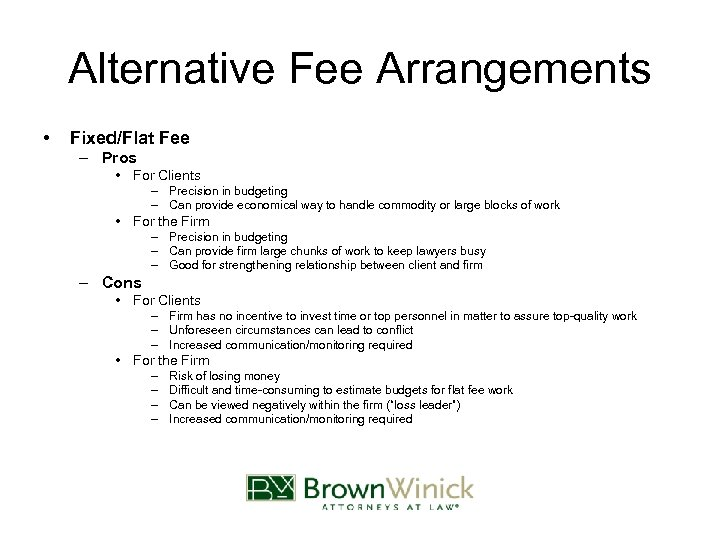 Alternative Fee Arrangements • Fixed/Flat Fee – Pros • For Clients – Precision in