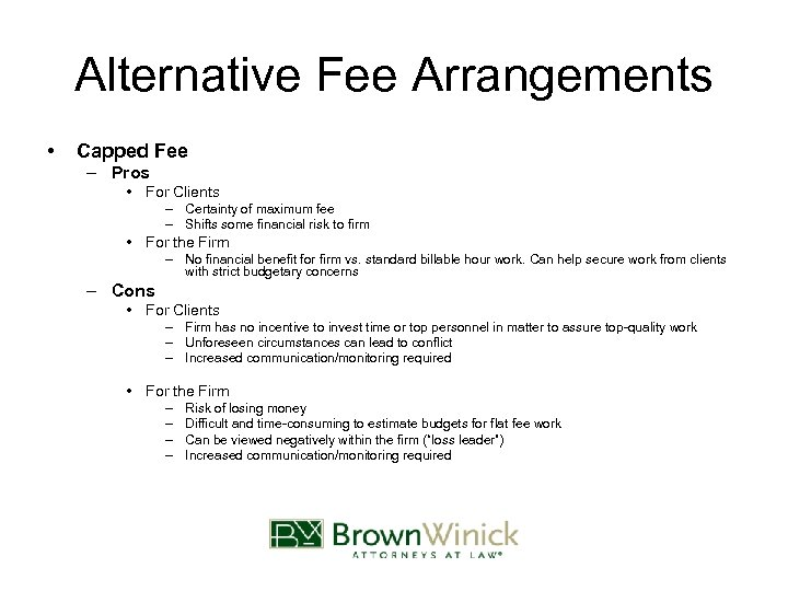 Alternative Fee Arrangements • Capped Fee – Pros • For Clients – Certainty of