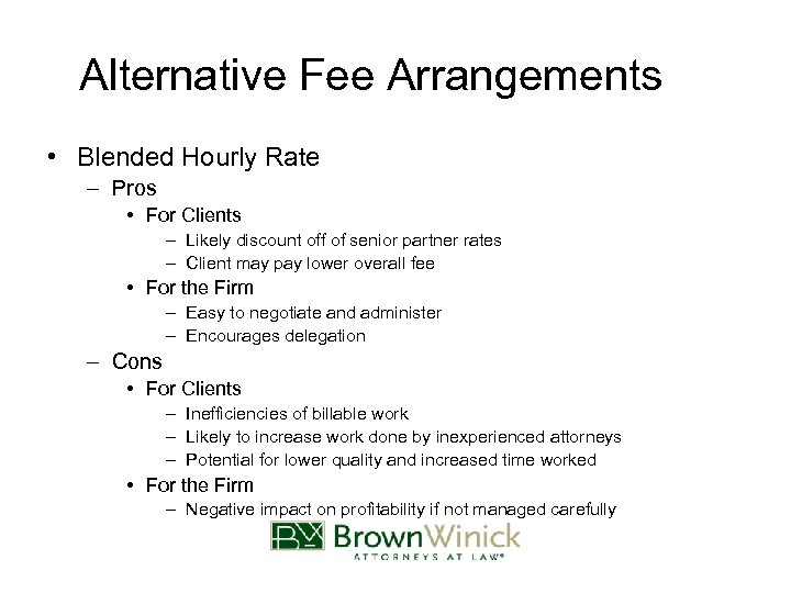 Alternative Fee Arrangements • Blended Hourly Rate – Pros • For Clients – Likely