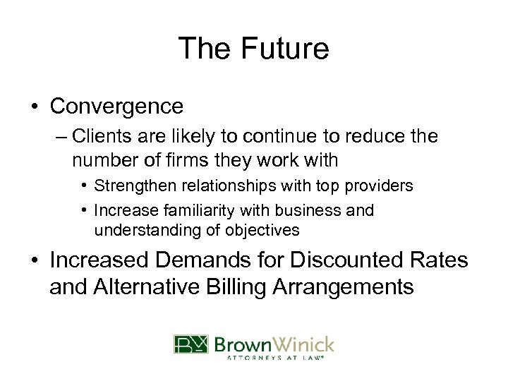 The Future • Convergence – Clients are likely to continue to reduce the number