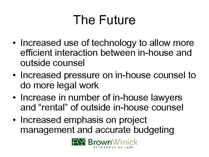 The Future • Increased use of technology to allow more efficient interaction between in-house