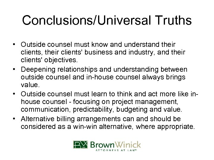 Conclusions/Universal Truths • Outside counsel must know and understand their clients, their clients' business