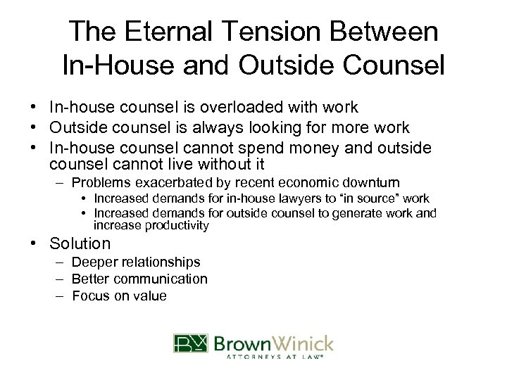 The Eternal Tension Between In-House and Outside Counsel • In-house counsel is overloaded with