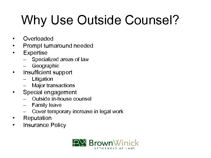 Why Use Outside Counsel? • • • Overloaded Prompt turnaround needed Expertise – –