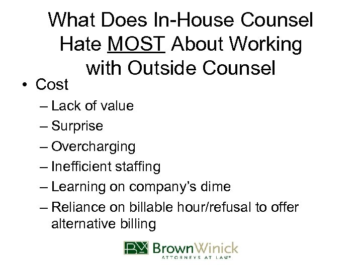 What Does In-House Counsel Hate MOST About Working with Outside Counsel • Cost –