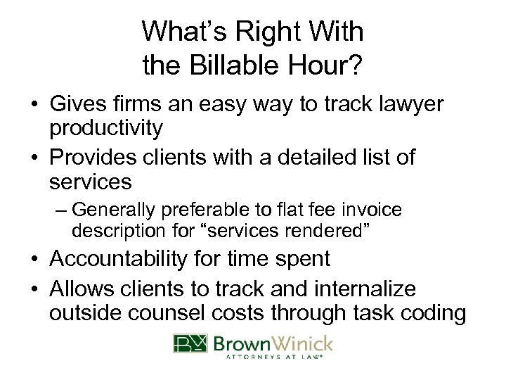 What's Right With the Billable Hour? • Gives firms an easy way to track