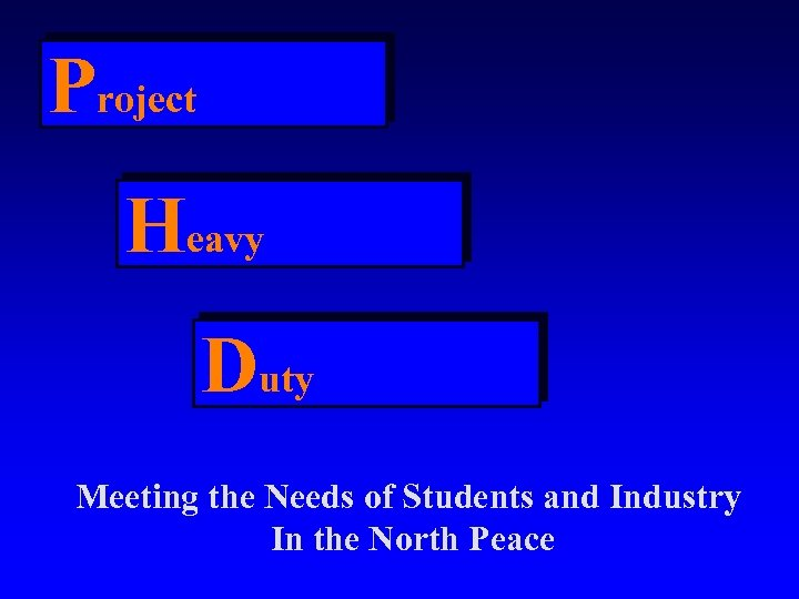 Project Heavy Duty Meeting the Needs of Students and Industry In the North Peace