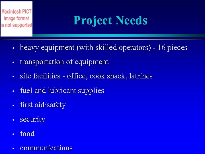 Project Needs • heavy equipment (with skilled operators) - 16 pieces • transportation of