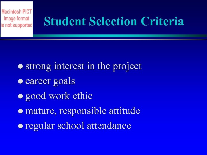 Student Selection Criteria l strong interest in the project l career goals l good
