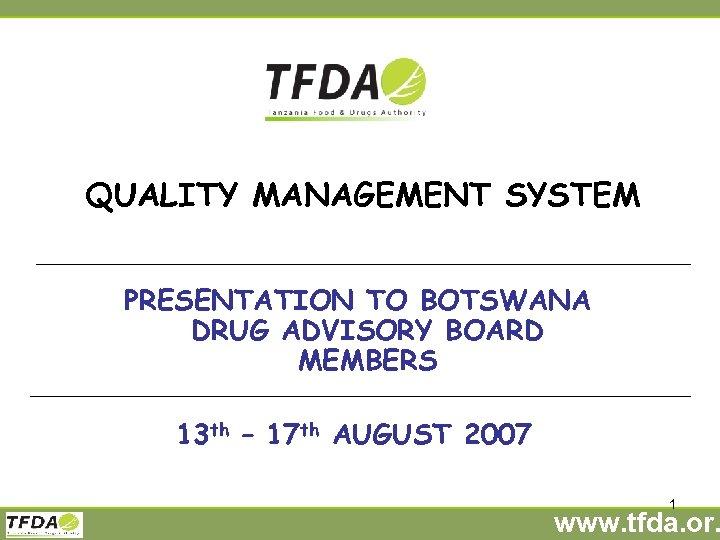 QUALITY MANAGEMENT SYSTEM PRESENTATION TO BOTSWANA DRUG ADVISORY BOARD MEMBERS 13 th – 17