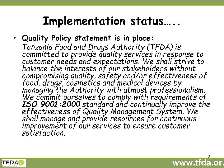 Implementation status…. . • Quality Policy statement is in place: Tanzania Food and Drugs