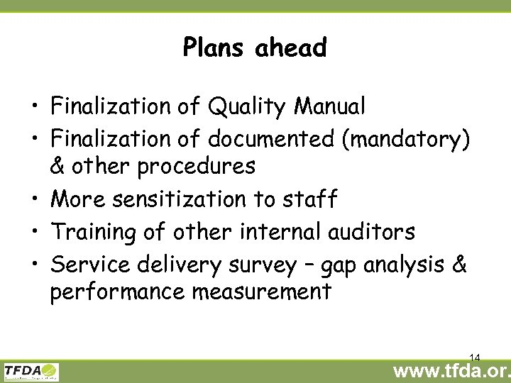 Plans ahead • Finalization of Quality Manual • Finalization of documented (mandatory) & other