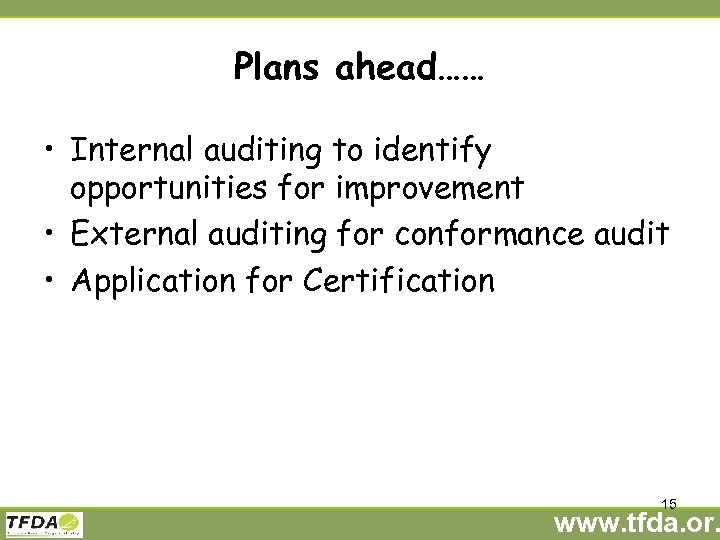 Plans ahead…… • Internal auditing to identify opportunities for improvement • External auditing for