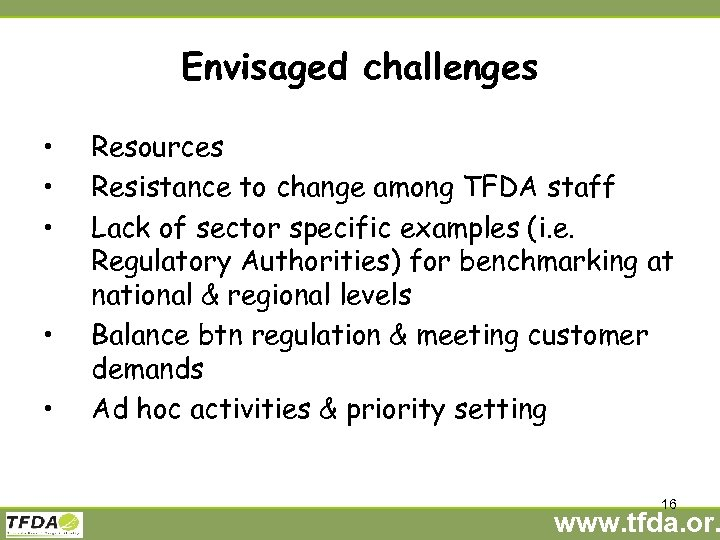 Envisaged challenges • • • Resources Resistance to change among TFDA staff Lack of