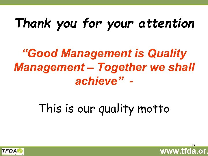 "Thank you for your attention ""Good Management is Quality Management – Together we shall"
