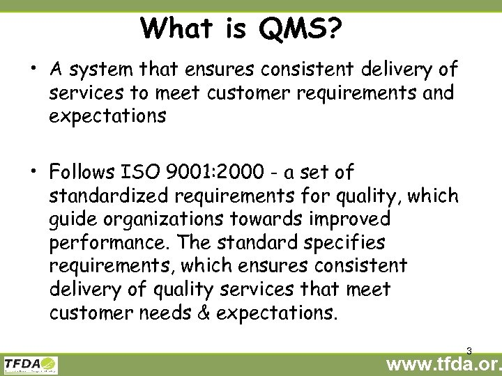 What is QMS? • A system that ensures consistent delivery of services to meet